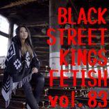 BLACK STREET KINGS FETISH vol.83