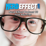 Nerd Effect Podcast 73 - Nerdy Beginnings