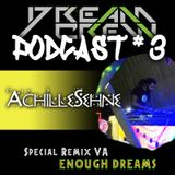Podcast #3 [AchilleSehne] / Special Remix Of VA - ENOUGH DREAMS By DCR