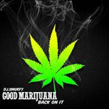 DJ.SMURFY PRESENTS...GOOD MARIJUANA ( BACK ON IT )