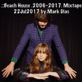 .::Beach House .2006-2017. Mixtape 22Jul2017 by Mark Dias