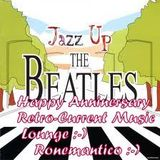 Happy Anniversary The Retro-Current Music Lounge ( Jazz Up The Beatles )