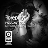 "FOREPLAY"" podcast 006 RED PIG FLOWER"