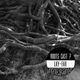 Roots Cast 007 by Lay-Far