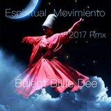 Espiritual Movimiento - 2017 Rmx - Bülent Billie Dee