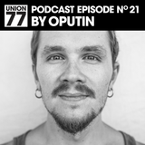 UNION 77 PODCAST EPISODE No. 21 BY OPUTIN