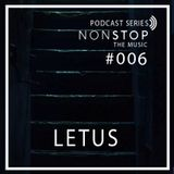 NonStop The Music Podcast Series #006 Letus