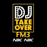 DJ TAKEOVER FM3 with NIK NIK in the mix.