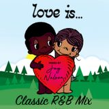 LOVE IS ... Classic R&B Mix