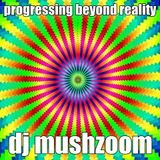 Progressing beyond reality by dj mushzoom 20114