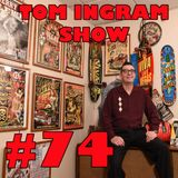 Tom Ingram Show #74