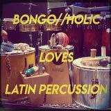 BONGO//HOLIC loves latin percussion