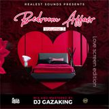 BEDROOM AFFAIRS VOL 3 (LOVE SCREEN EDITION) - DJ GAZAKING THA ILLEST