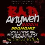 Bad Anyweh Riddim PROMOMIX by GaCek Killah (Granite Productions)