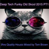 Tom Brown ....... Deep Tech Funky Old Skool @ 2015 PT1