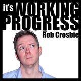 Working Progress with Rob Crosbie - 14/03/2019
