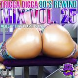TRIGGA DIGGA MIX VOL. 25 - 90s REWIND