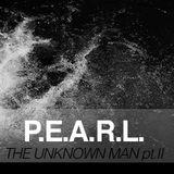 P.E.A.R.L. - The Unknown Man pt.II (2009)