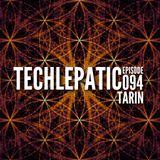 Tarin - TECHLEPATIC Episode 094
