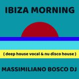 IBIZA Morning (Deep House Vocal & Nu Disco House)-Massimiliano Bosco Dj