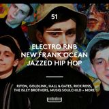 51 - Electro RnB, New Frank Ocean, Jazzed Out Hip Hop
