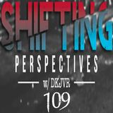Shifting Perspectives With DKJVR 109 (1.18.18)