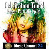 Celebration Time! Reggae Party Mix Ep.04