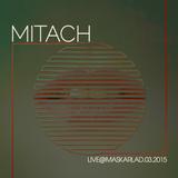 Mitach - live@maskarlad 14.03.2015