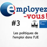 Employez-vous #3 : les politiques de l'emploi au niveau européen