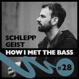 Schlepp Geist - HOW I MET THE BASS #28