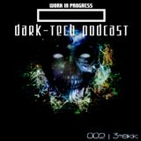 3Tekk - Work In Progress | Dark-Tech Podcast #002
