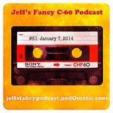 Jeff's Fancy C-60 Podcast #81: Jan 7, 2014