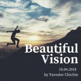 Yaroslav Chichin - Beautiful Vision Radio Show 10.04.18