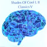 Shades Of Cool L II Classics V
