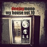 Dj Mono-My House Vol.10 2013