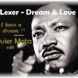 Lexer - Dream & Love (I Have A Dream)Xavier Mota Edit