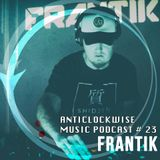 Anticlockwise Music Podcast 23# Frantik (September 2018)