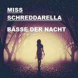MISS SCHREDDARELLA - BÄSSE DER NACHT