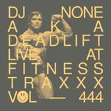 None aka Dj Deadlift Live Mix @ Fitness Traxxx 4