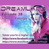 Dreamland Episode 38, April 12, 2017 Trance Energy Edition