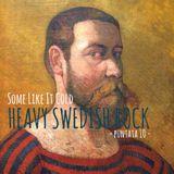 Some Like It Cold - puntata 10 - Heavy Swedish Rock