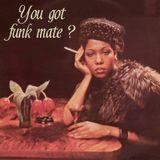 You got funk mate ?