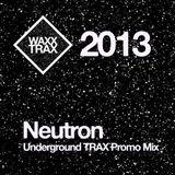 [2013] Neutron - Underground Trax Promo Mix