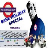 THE UNDERGROUND ROUTE 34 BANK HOLIDAY SPECIAL.