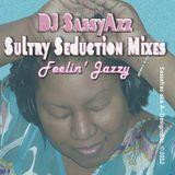 DJ SassyAzz ~ Sultry Seduction Mixes ~ Feelin' Jazzy ~ 5-8-14