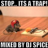 STOP... It's A Trap! - Mixed By DJ SPICE