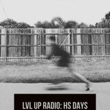 LVL UP RADIO: HS DAYS