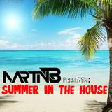 Martin B Presents: Summer in The House!