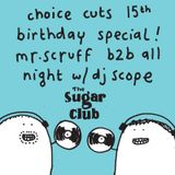 ChoiceCuts 15 Birthday Mr. Scruff & DJ Scope  - Back 2 Back Special -