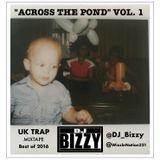 "DJ Bizzy - ""Across the Pond"" Vol. 1 - UK Trap Mix - Best of 2016"